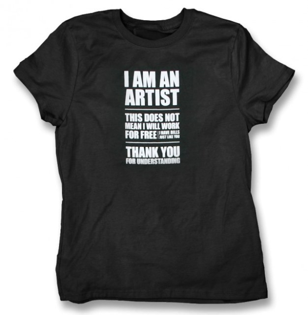 I AM AN ARTIST - WILL NOT WORK FOR FREE T-Shirt