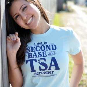 I Got to Second Base With A TSA Screener T-Shirt