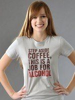 Step Aside Coffee, This Is A Job For Alcohol T-Shirt