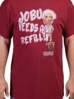 Jobu Needs Refill T-Shirt