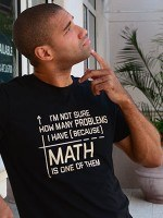 I'm Not Sure How Many Problems I Have T-Shirt