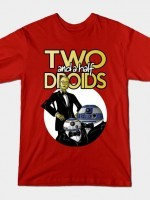 TWO AND A HALF DROIDS T-Shirt