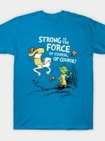 Strong is the Force, of Course T-Shirt