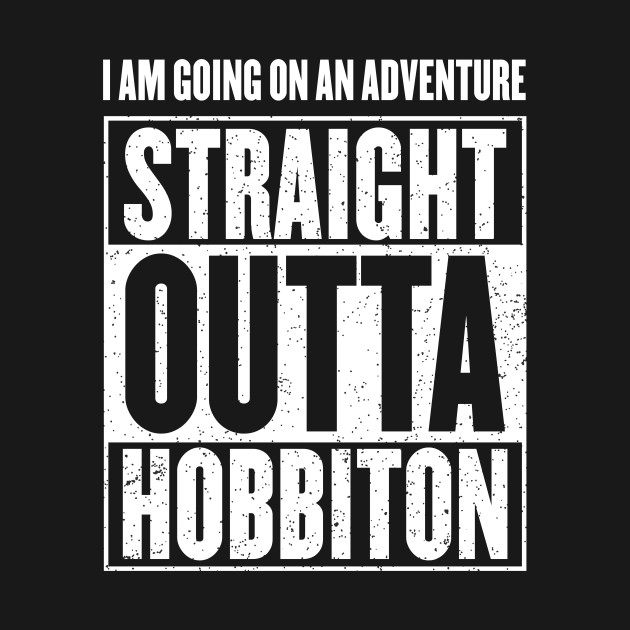 I Am Going On An Adventure - Straight Outta Hobbiton