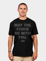 May the Force Be With You (distressed) T-Shirt