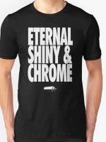 Eternal, Shiny & Chrome T-Shirt