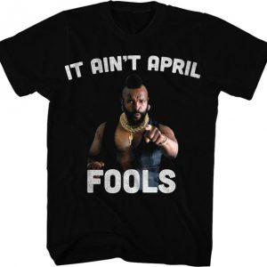 Ain't April Fools Mr. T