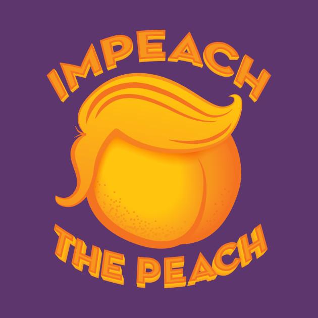 Impeach the Peach, Dump Trump