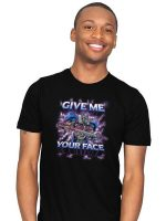 Give Me Your Face T-Shirt