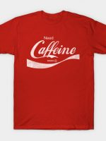 Need Caffeine T-Shirt