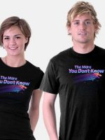 The More You Don't Know T-Shirt