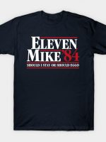 Eleven Mike 84 - Should I Stay Or Should Eggo T-Shirt