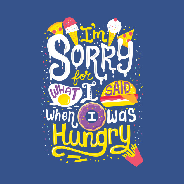 I was hungry