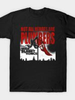 Not all heroes are plumbers T-Shirt