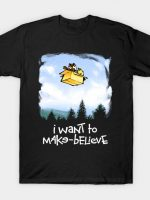 I Want To Make-Believe T-Shirt