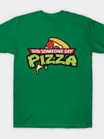Did Someone Say Pizza T-Shirt