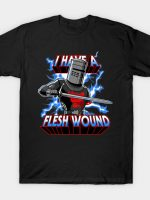 I Have A Flesh Wound T-Shirt