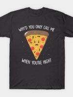 Why You Only Call Me When You're High T-Shirt