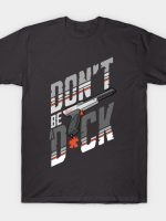 don't be a duck T-Shirt