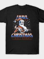 I Have Christmas! T-Shirt