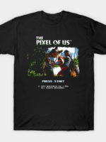 The Pixel of Us T-Shirt