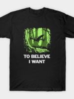 To Believe I Want T-Shirt