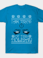 I am tired of this Holiday T-Shirt