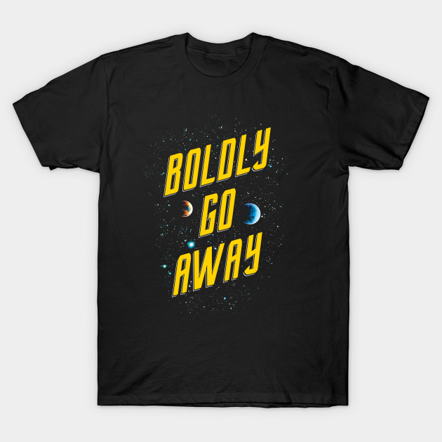 Boldly Go Away