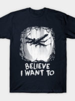 Believe I Want To T-Shirt