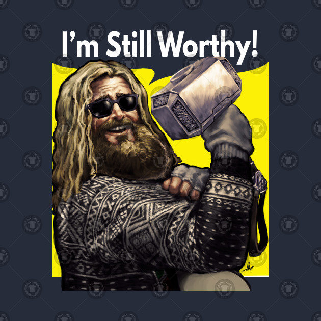 I'm Still Worthy!