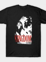 THE KINGDOM IS YOURS T-Shirt