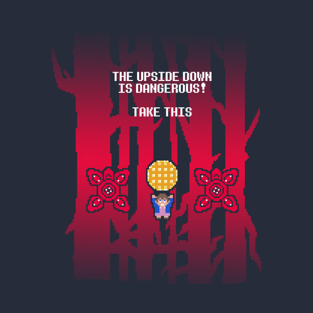 The Upside Down is Dangerous