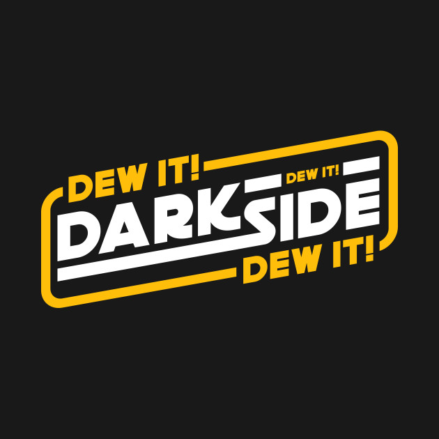 Dark Side - Dew it!