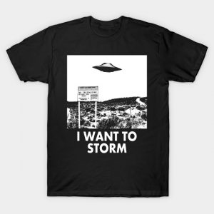 I Want to Storm T-Shirt