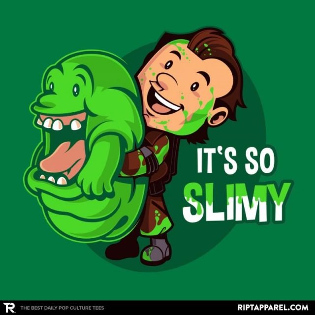 IT'S SO SLIMY