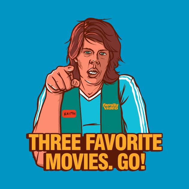 Three favorite movies. Go!