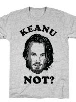 KEANU NOT T-Shirt