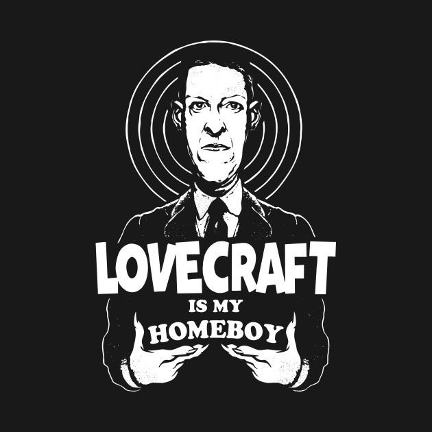 Lovecraft is my Homeboy