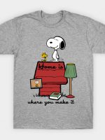 Home is where you make it T-Shirt
