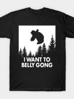 I Want to Belly Gong T-Shirt