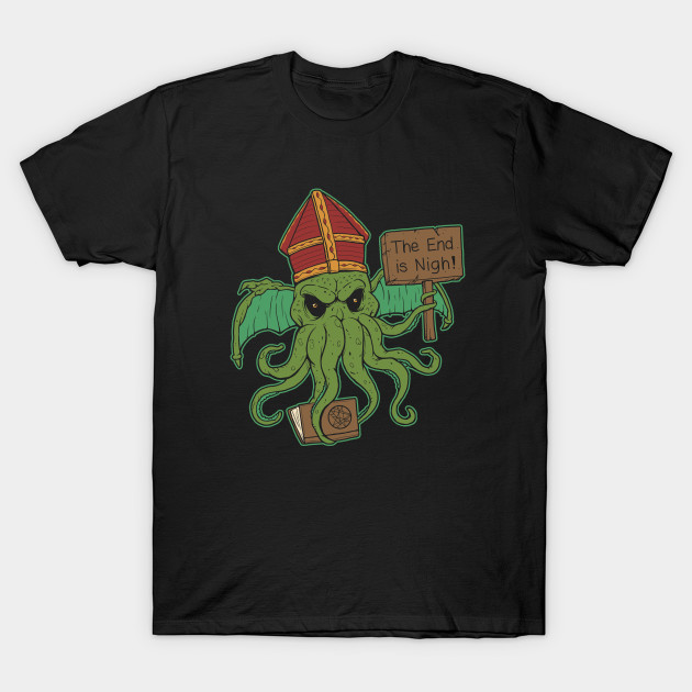 The End is Nigh! Cthulhu T-Shirt