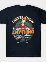 I Never Know If I Can Handle Anything T-Shirt