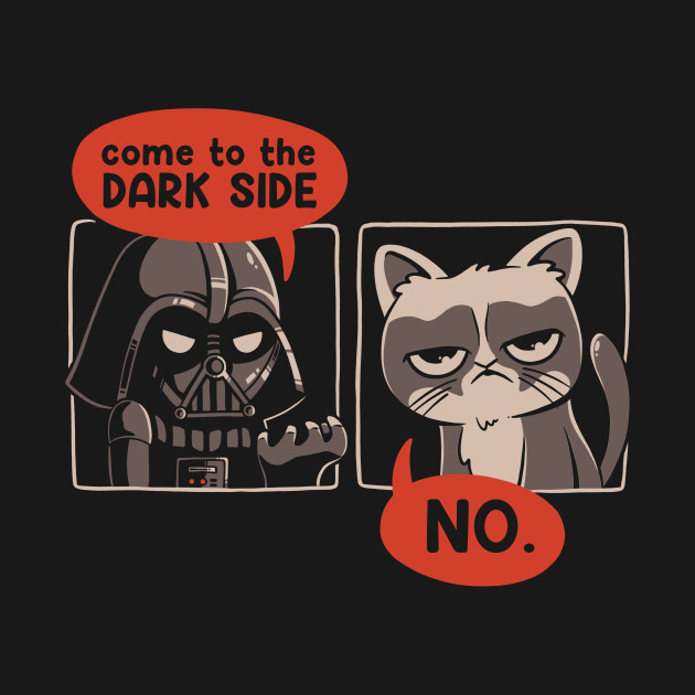 Come to the Dark Side. No.